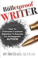 The Bulletproof Writer