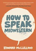 How to Speak Midwestern af Edward Mcclelland