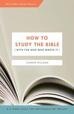 How to Study the Bible [With the God Who Wrote It]