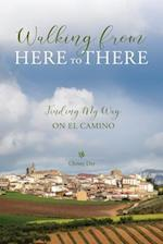 Walking from Here to There: Finding My Way On El Camino