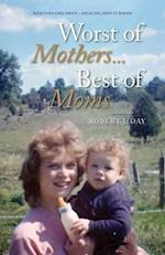 Worst of Mothers...Best of Moms (Rescuing Children Healing Adults, nr. 1)