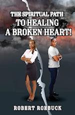 The Spiritual Path to Healing a Broken Heart!