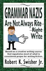 Grammar Nazis Are Not Always Rite, Right, Write: Based on a creative writing course that repudiates most of what is considered proper for writing fict