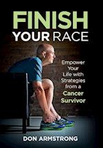 Finish YOUR Race: Empower Your Life with Strategies from a Cancer Survivor