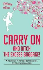 Carry on and Ditch the Excess Baggage!