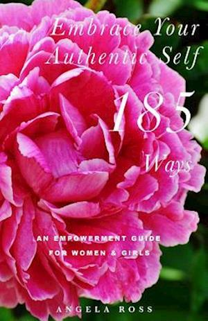 Embrace Your Authentic Self 185 Ways