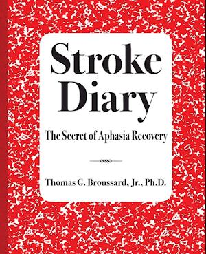 Bog, hæftet Stroke Diary: The Secret of Aphasia Recovery af Jr. P.Hd. Broussard