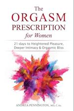 The Orgasm Prescription for Women: 21-days to Heightened Pleasure, Deeper Intimacy and Orgasmic Bliss