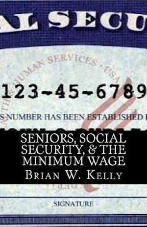 Bog, paperback Seniors, Social Security, & the Minimum Wage af Brian W. Kelly
