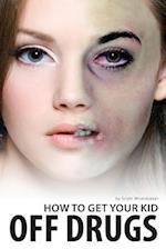 How to Get Your Kid Off Drugs