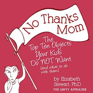 Bog, hæftet No Thanks Mom: The Top Ten Objects Your Kids Do NOT Want (and what to do with them) af Elizabeth Stewart