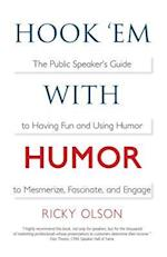 Hook 'em with Humor: The Public Speaker's Guide to Having Fun and Using Humor to Mesmerize, Fascinate, and Engage