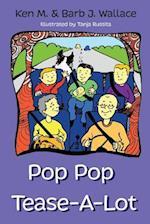 Pop Pop Tease-A-Lot
