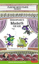 Shakespeare's Macbeth for Kids (Playing with Plays)