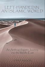 LEFT-HANDED IN AN ISLAMIC WORLD: An Anthropologist's Journey into the Middle East