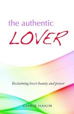 The Authentic Lover: Reclaiming love's beauty and power