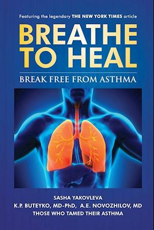 Bog, hæftet Breathe To Heal: Break Free From Asthma af A.E. Novozhilov, Sasha Yakovleva, K.P. Buteyko
