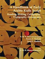 A Handbook of Early Arabic Kufic Script : Reading, Writing, Calligraphy, Typography, Monograms