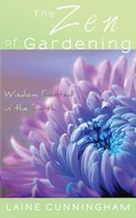 The Zen of Gardening: Wisdom Rooted in the Earth
