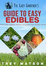 The Lazy Gardener's Guide to Easy Edibles