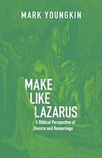 Make Like Lazarus: A Biblical Perspective of Divorce and Remarriage