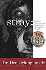 Stray - A Shelter Veterinarian's Reflection on Triumph and Tragedy