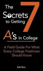 The 7 Secrets to Getting A's in College (7 Secrets to Getting As in College, nr. 1)