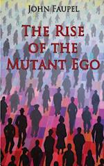 The Rise of the Mutant Ego