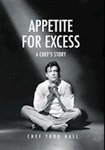 Appetite for Excess: A Chef's Story