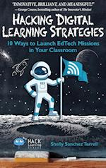 Hacking Digital Learning Strategies: 10 Ways to Launch EdTech Missions in your Classroom