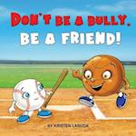 Don't Be a Bully, Be a Friend!