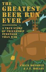 The Greatest Beer Run Ever: A True Story of Friendship Stronger Than War