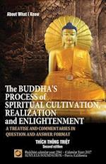 The Buddha's Process of Spiritual Cultivation, Realization and Enlightenment: A Treatise and Commentaries in Question and Answer Format