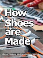 How Shoes are Made : A behind the scenes look at a real sneaker factory