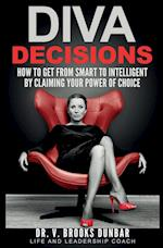 DIVA DECISIONS: How to Get From Smart to Intelligent by Claiming Your Power of Choice