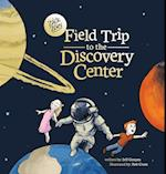 Field Trip to the Discovery Center: A Zack and Zoey Adventure