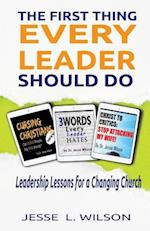 The First Thing Every Leader Should Do: Leadership Lessons for Changing Churches