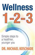 Wellness 1 2 3: Simple Steps to a Healthier, Younger You