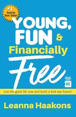 Young, Fun & Financially Free: Live the good life now and build a kick-ass future!