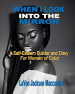 When I Look Into The Mirror : A Self-Esteem Builder and Diary For Women of Color