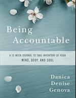 Being Accountable: A 12-week Journal to Take Inventory of Your Mind, Body, and Soul