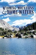 Wyoming Mountains & Home-Waters