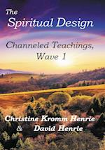 The Spiritual Design: Channeled Teachings, Wave 1