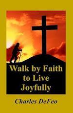 Walk by Faith to Live Joyfully