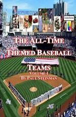 The All-Time Themed Baseball Teams - Volume 1