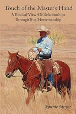 Touch of the Master's Hand: A Biblical View Of Relationships Through True Horsemanship