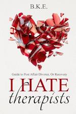 I Hate Therapists Guide to Post Affair Divorce, or Recovery