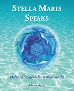 Stella Maris Speaks: Dolphin Wisdom for a New World