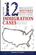 The Top 12 Mistakes People Make with Their Immigration Cases
