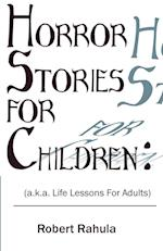 HORROR STORIES FOR CHILDREN:: (a.k.a. Life Lessons for Adults)